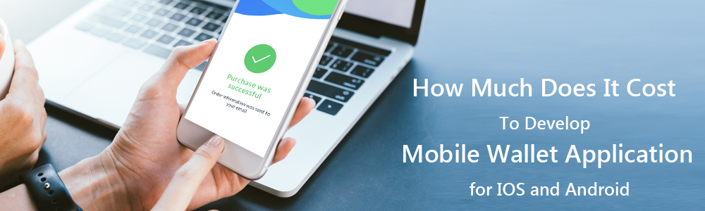 How Much Does It Cost To Develop Mobile Wallet Application