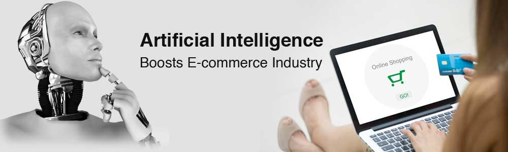 Top 4 Powerful Ways Artificial Intelligence Boosts E-commerce Industry