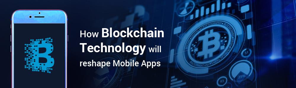 How-Blockchain-Technology-will-reshape-Mobile-Apps
