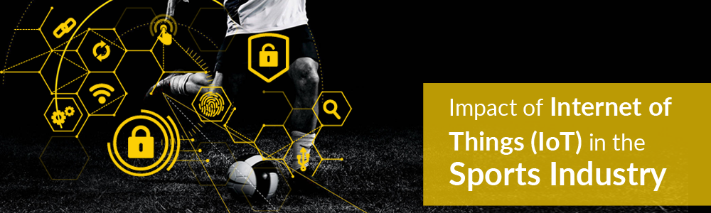 Impact of Internet of Things (IoT) in Sport Industry
