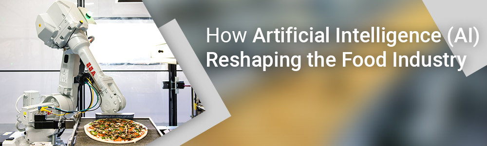 How Artificial Intelligence (AI) Reshaping the Food Industry1