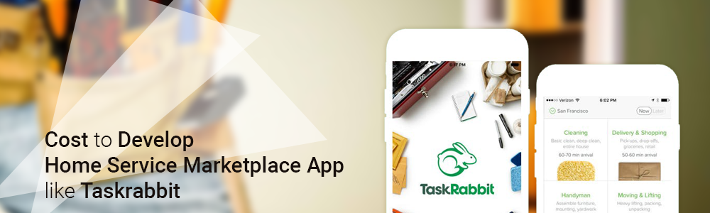 How Much Cost to Develop Home Service Marketplace App like Taskrabbit