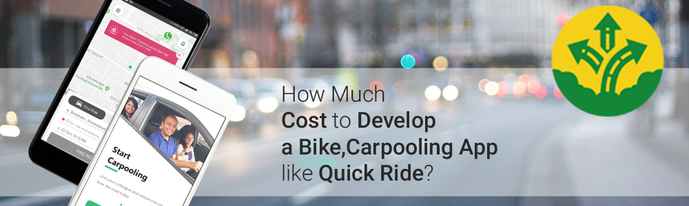 How Much Cost to Develop a Bike, Carpooling App like Quick Ride
