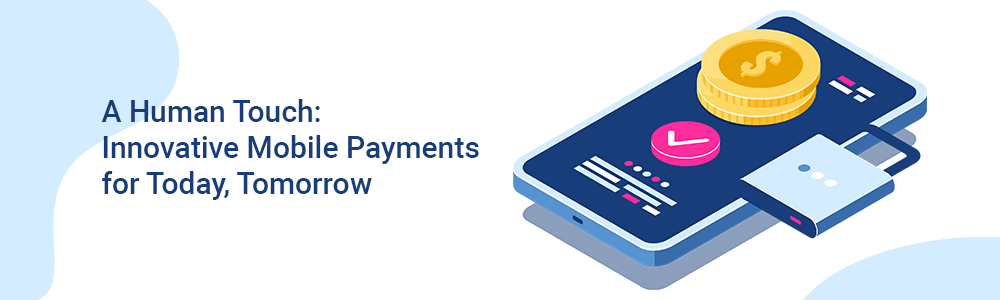 Innovative Mobile Payments for Today, Tomorrow