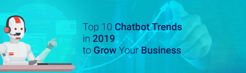 Top 10 Chatbot Trends in 2019