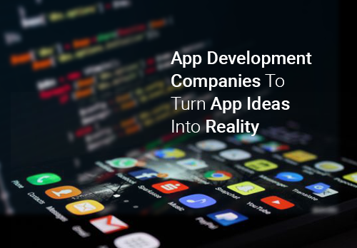 How-App-Development-Company-Help-to Turn-App-Idea into-a-Reality-500x348-png