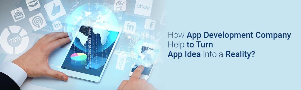 How App Development Company Help to Turn App Idea into a Reality