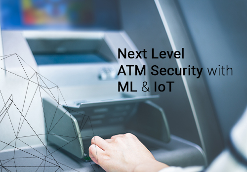 Next-Level-ATM-Secutiry-Integrating-Machine-Learning-and-IoT-500X348-jpg
