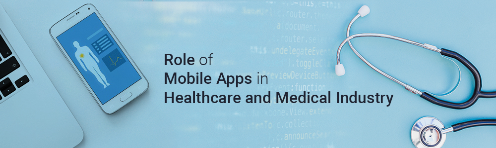 Role of Mobile Apps in Healthcare and Medical Industry