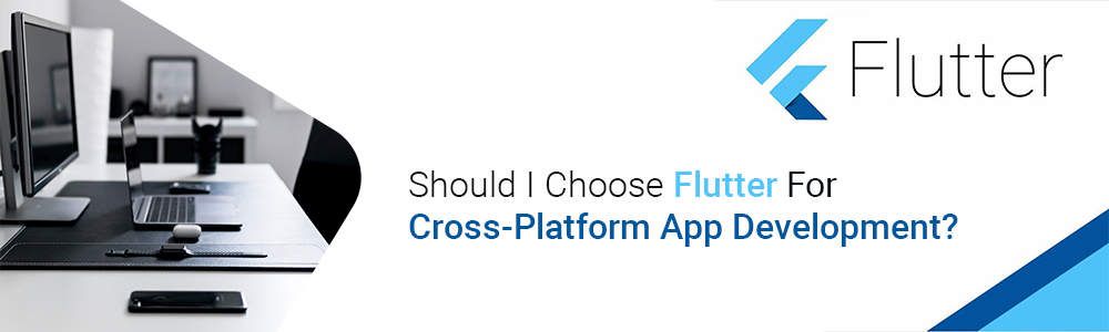 Should I Choose Flutter For Cross-Platform App Development