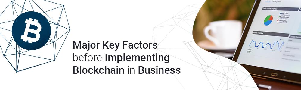 major_key_factors_before_implementing_blockchain_in_business_1000x300_jpg
