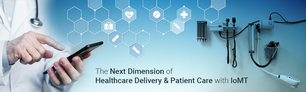 the-next-dimension-of-healthcare-delivery-&-patient-care-with-iomt