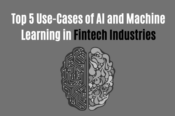 Top 5 Use-Cases of AI and Machine Learning in the Fintech Industry