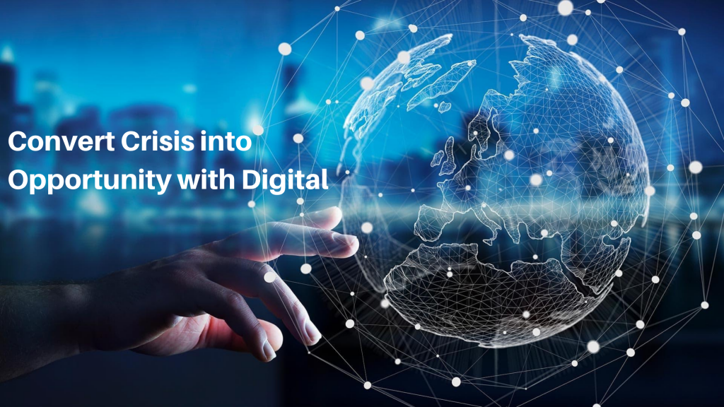 convert crisis into opportunity with digital