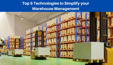 Top 5 Technologies to Simplify your Warehouse Management