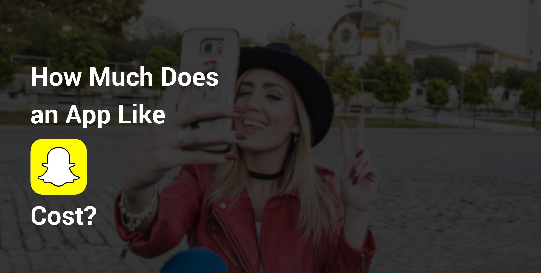 Snapchat App Development Cost