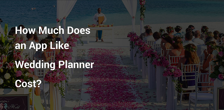 How Much Does A Wedding Planner Cost.How Much Does It Cost To Develop Wedding Planner Mobile App Development