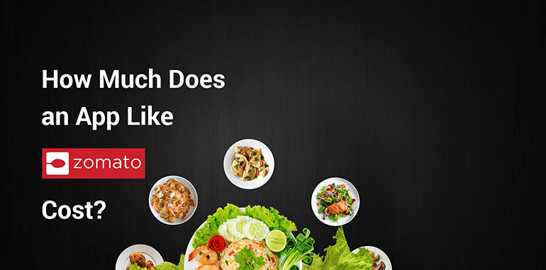 How Much Does It Cost to Develop Food Delivery App like Zomato?